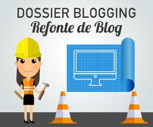 Dossier Blogging Refonte de Blog